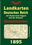 Deutsches Reich mit Oestereich-Ungarn und der Schweiz Eisenbahnstreckenlexikon 1895