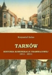Tarnów. Historia komunikacji tramwajowej 1911 - 2011