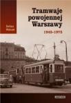 Tramwaje powojennej Warszawy 1945 - 1975