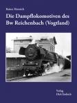 Die Dampflokomotiven des Bw Reichenbach (Vogtland)