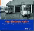 Vor Einfahrt Halt - Fotografische Beobachtungen in westdeutschen Straßenbahn-Depots