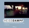 Heissdampf - Fotografien und Erlebnisse in Deutschland (1973 – 2020)