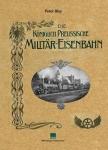 Die Königlich Preußische Militär-Eisenbahn